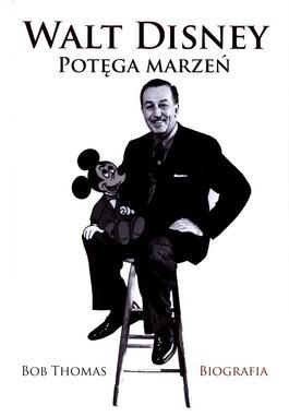Walt Disney. Potęga marzeń Bob Thomas