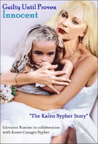 Guilty Until Proven Innocent The Karen Sypher Story  by  Giovanni Rustino