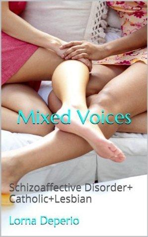 Mixed Voices: Schizoaffective Disorder+Catholic+Lesbian Lorna Deperio