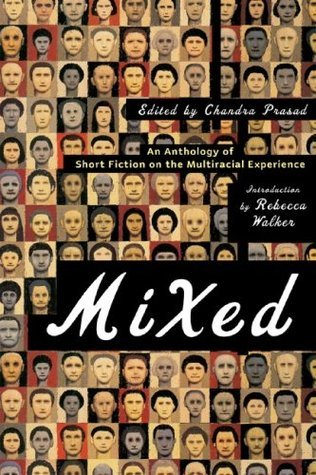 Mixed: An Anthology of Short Fiction on the Multiracial Experience  by  Chandra Prasad