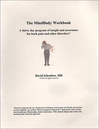 The MindBody Workbook: A Thirty Day Program of Insight and Awareness for People with Back Pain and Other Disorders  by  David Schechter