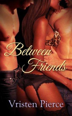 Between Friends  by  Vristen Pierce