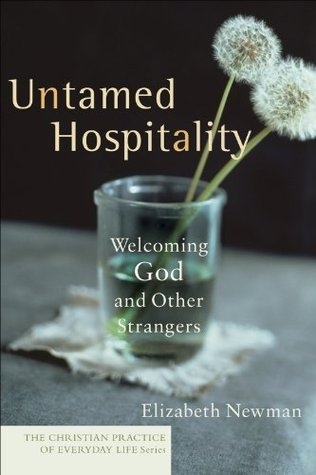 Untamed Hospitality (The Christian Practice of Everyday Life): Welcoming God and Other Strangers  by  Elizabeth Newman
