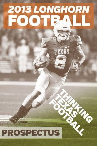2013 Longhorn Football Prospectus: Thinking Texas Football Paul Wadlington