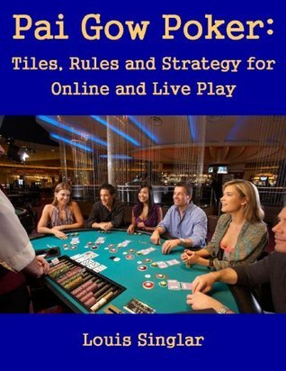 Pai Gow Poker: Tiles, Rules and Strategy for Online or Live Play  by  Louis Singlar