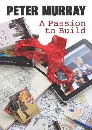 A Passion To Build  by  Peter Murray