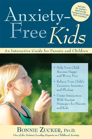 Anxiety-Free Kids: An Interactive Guide for Parents and Children  by  Bonnie Zucker