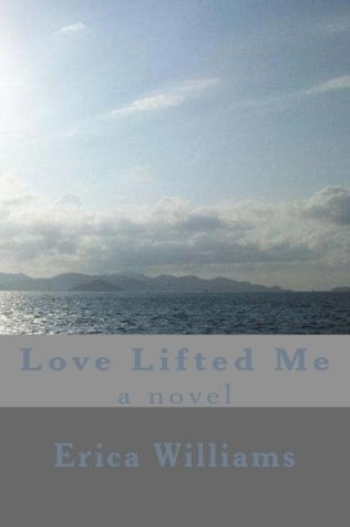 Love Lifted Me  by  Erica Williams