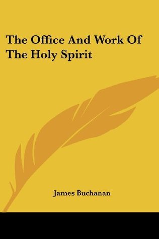 The Office And Work Of The Holy Spirit James   Buchanan