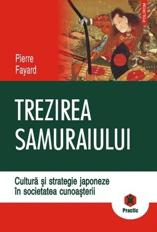 Trezirea samuraiului: cultură și strategie japoneze în societatea cunoașterii  by  Pierre Fayard
