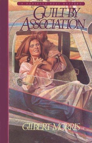 Guilt Association (Danielle Ross Mystery Book #1) by Gilbert Morris