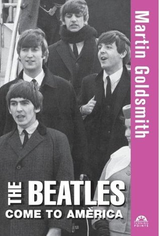 The Beatles Come to America  by  Martin Goldsmith