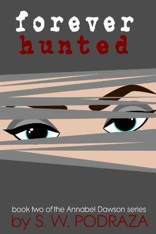Forever Hunted (Annabel Dawson, #2) S.W. Podraza