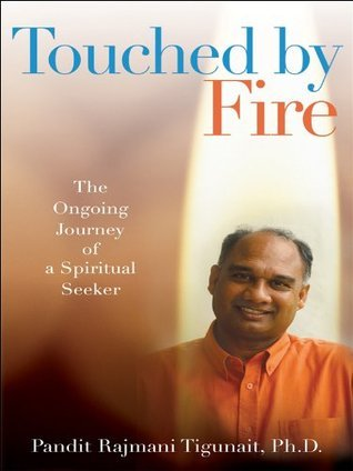 Touched Fire: The Ongoing Journey of a Spiritual Seeker by Pandit Rajmani Tigunait
