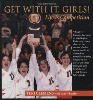 Get With It, Girls! Life Is Competition  by  Teri Clemens