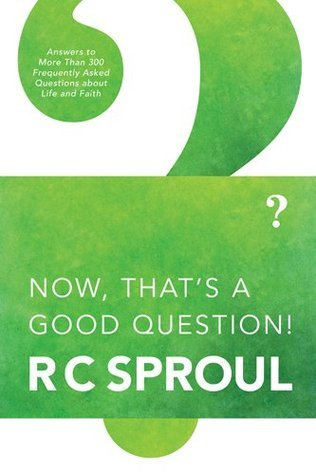 Now, Thats a Good Question!  by  R.C. Sproul