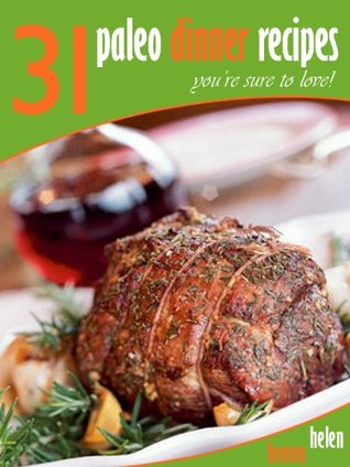31 Paleo Friendly Dinner Recipes The Whole Family Will Love!  by  Helen     Brown
