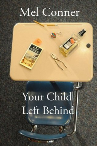 Your Child Left Behind  by  Mel Conner