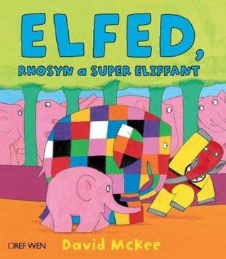 Elfed, Rhosyn a Super Eliffant  by  David McKee