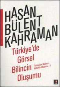 Türkiyede Görsel Bilincin Oluşumu (Türkiyede Modern Kültürün Oluşumu, #1)  by  Hasan Bülent Kahraman