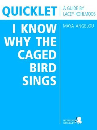 Quicklet on Maya Angelous I Know Why the Caged Bird Sings (CliffNotes-like Book Summary and Analysis) Lacey Kohlmoos