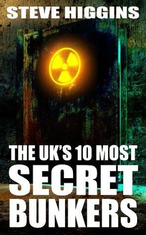 The UKs 10 Most Secret Bunkers  by  Steve Higgins