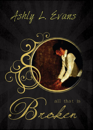 All That Is Broken  by  Ashly L. Evans