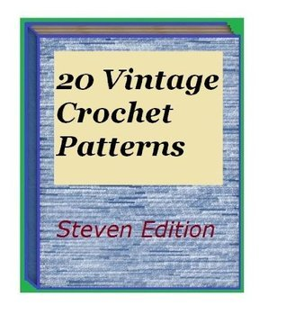 20 Vintage Crochet Patterns: If you love to crochet, then youre going to love the patterns provided here. There are 20 vintage crochet patterns provided in this manual, Steven Websteller