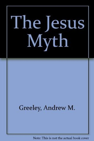 The Jesus Myth  by  Andrew M. Greeley
