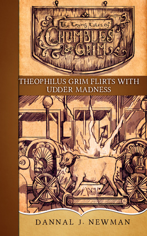 Theophilus Grim Flirts with Udder Madness (The Trying Tales of Chumbles & Grim, #7)  by  Dannal J. Newman