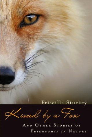 Kissed  by  a Fox: And Other Stories of Friendship in Nature by Priscilla Stuckey