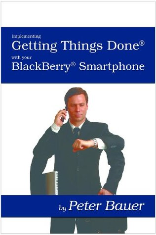 Implementing Getting Things Done (GTD) with your BlackBerry Wireless Handheld  by  Peter Bauer