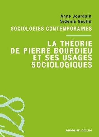 La théorie de Pierre Bourdieu et ses usages sociologiques  by  Anne Jourdain