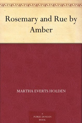 Rosemary and Rue Martha Everts Holden