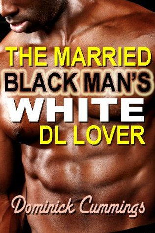 The Married Black Mans White DL Lover  by  Dominick Cummings