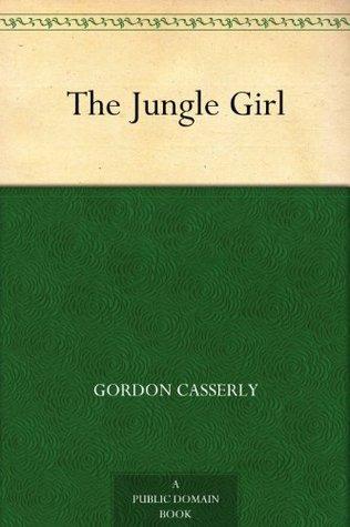 The Jungle Girl  by  Gordon Casserly