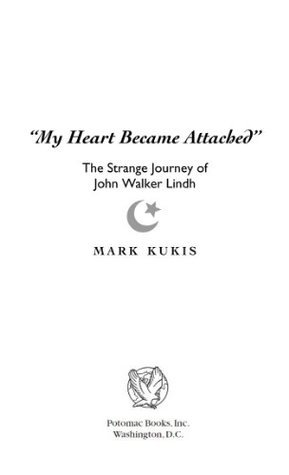 My Heart Became Attached: The Strange Journey of John Walker Lindh  by  Mark Kukis