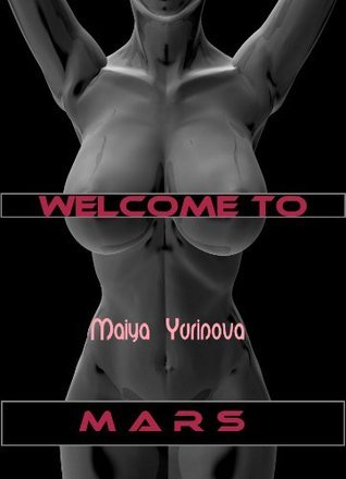 Welcome to Mars (The Myra and Mischa Series) Maiya Yurinova