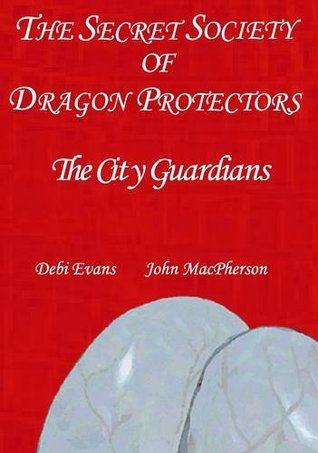 The City Guardians - The Secret Society of the Dragon Protectors Debi Evans