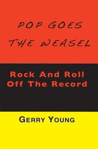 Pop Goes The Weasel: Rock And Roll Off The Record  by  Gerry Young by Gerry Young