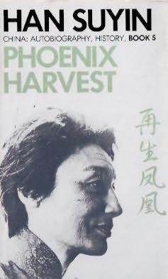 Phoenix Harvest (China : Autobiography, History, Book 5)  by  Han Suyin