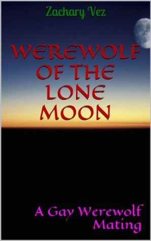 Werewolf of the Lone Moon: A Gay Werewolf Mating Zachary Vez