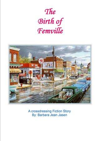 The Birth of Femville  by  Barbara Jean Jasen