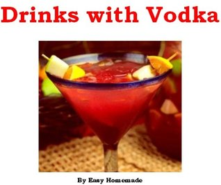 Drinks with Vodka - Easy Homemade Drinks with Vodka  by  Easy Homemade