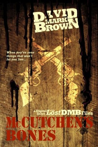 McCutchens Bones (Lost DMB Files #25)  by  David Mark Brown