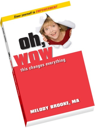 Oh Wow This Changes Everything  by  Melody Brooke