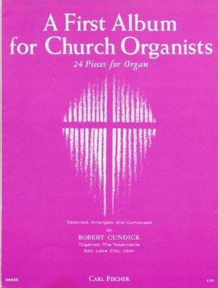 A First Album for Church Organists Robert Cundick
