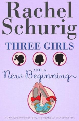 Three Girls and a New Beginning (Three Girls, #5) Rachel Schurig