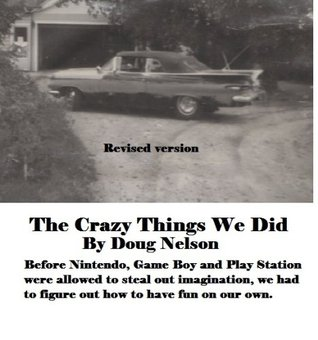 The Crazy Things We Did  by  Doug Nelson