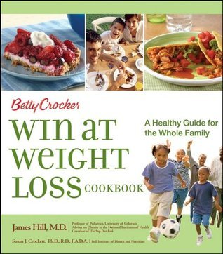 Betty Crocker Win at Weight Loss Cookbook : A Healthy Guide for the Whole Family (Betty Crocker Books) Betty Crocker